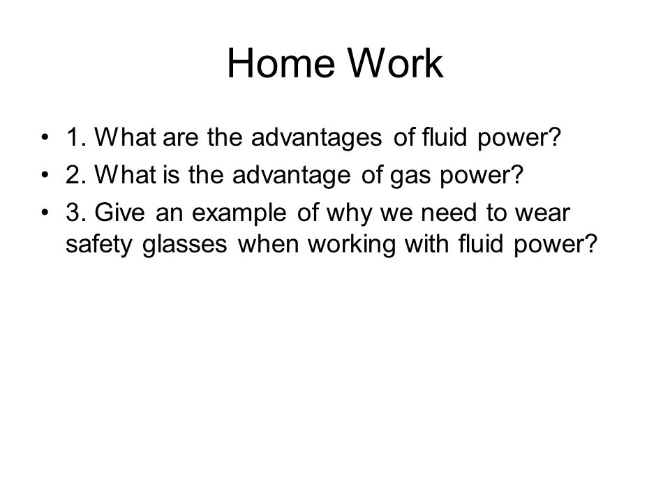 Home Work 1. What are the advantages of fluid power