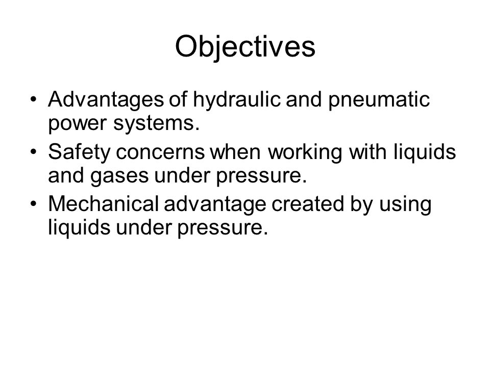 Objectives Advantages of hydraulic and pneumatic power systems.