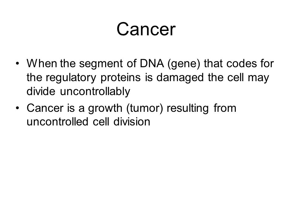 Cancer When the segment of DNA (gene) that codes for the regulatory proteins is damaged the cell may divide uncontrollably.