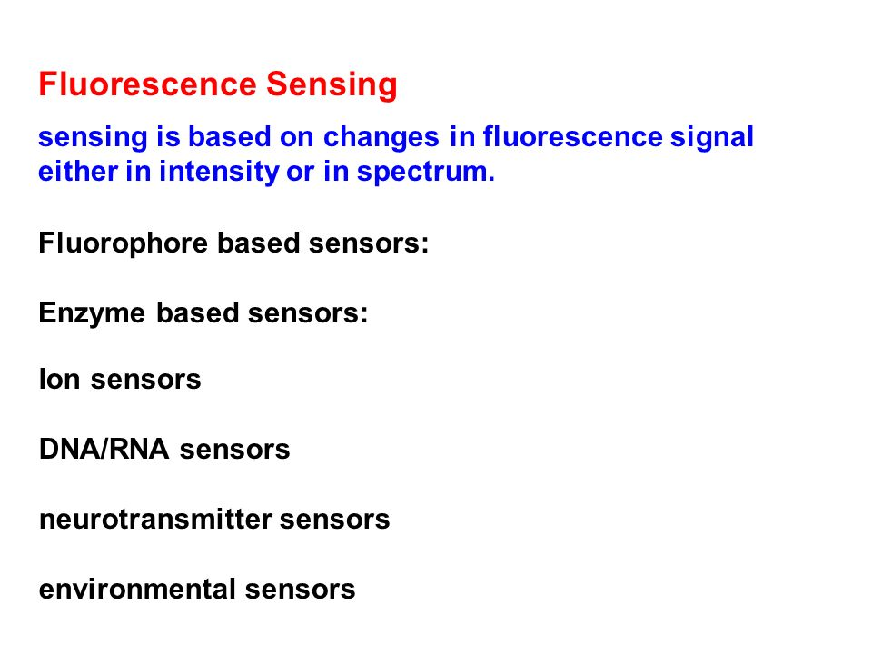 Fluorescence Sensing sensing is based on changes in fluorescence signal. either in intensity or in spectrum.