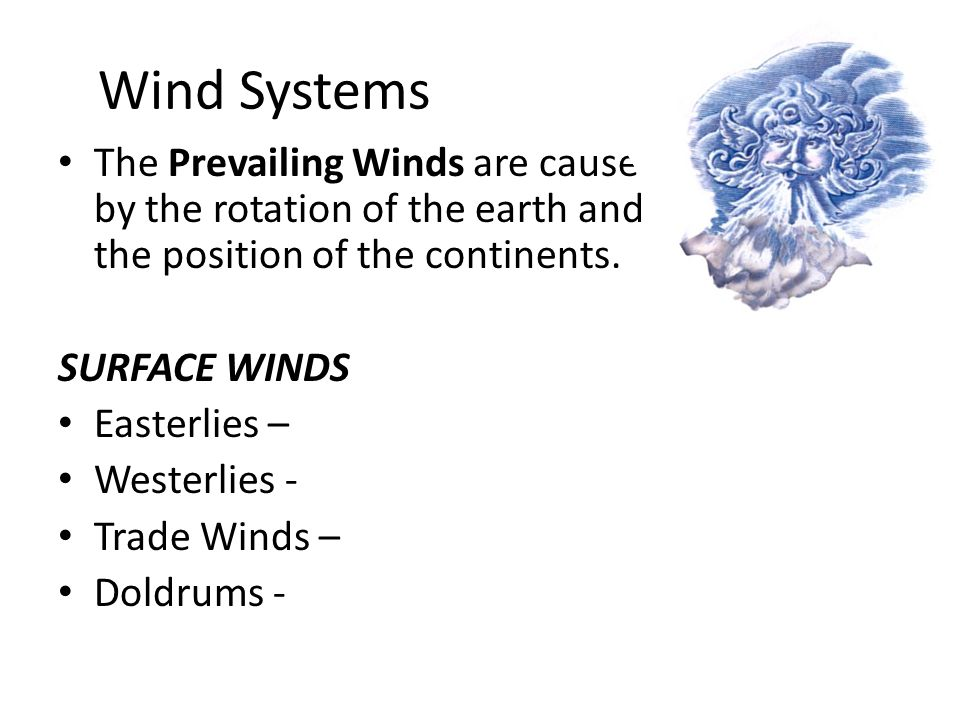 Wind Systems The Prevailing Winds are caused by the rotation of the earth and the position of the continents.