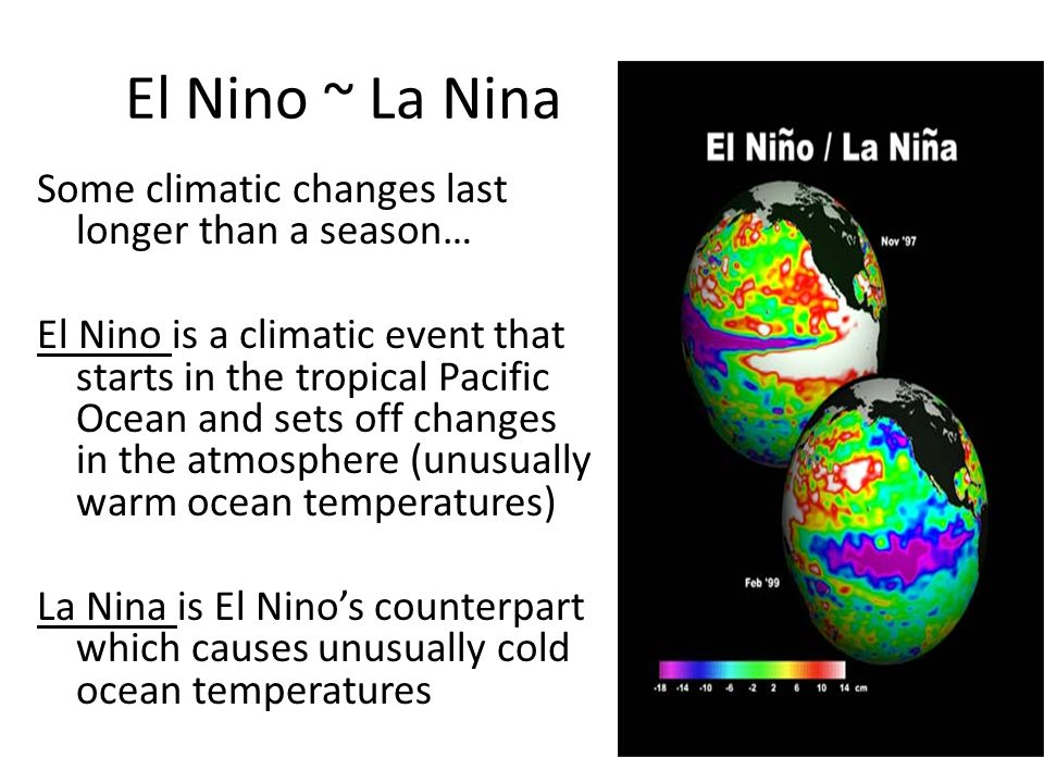 El Nino ~ La Nina Some climatic changes last longer than a season…