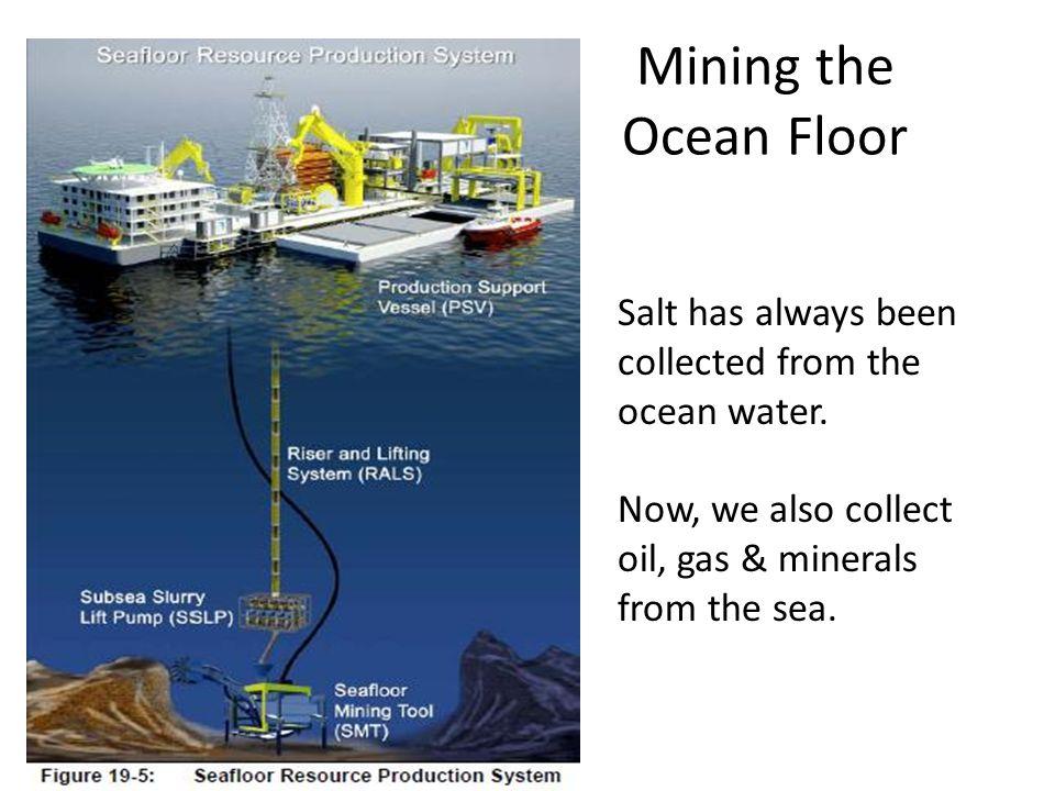 Mining the Ocean Floor Salt has always been collected from the ocean water.