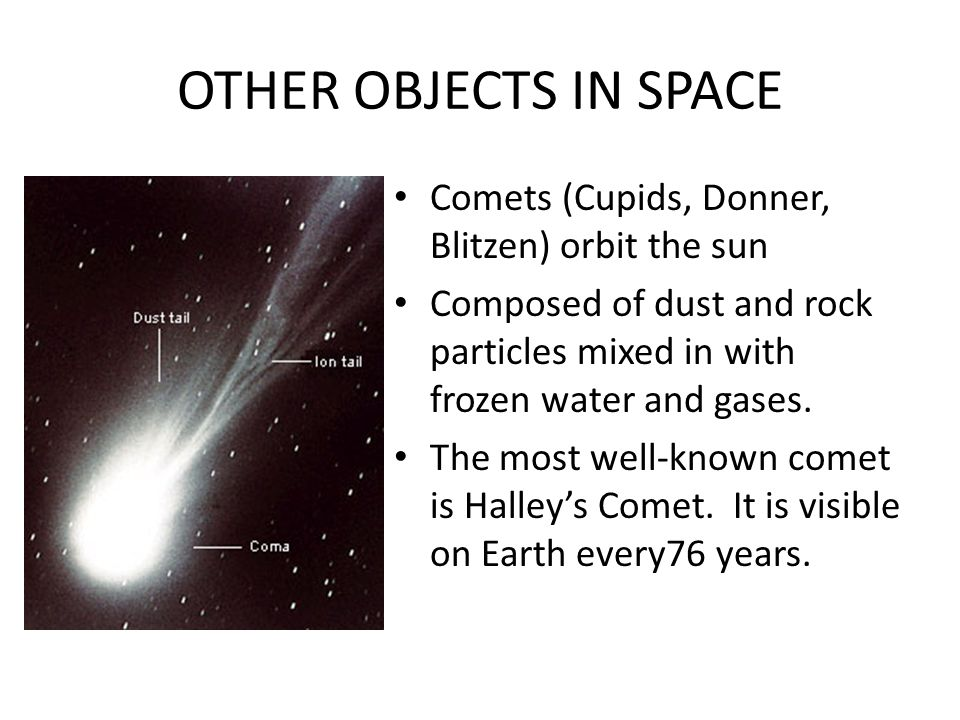 OTHER OBJECTS IN SPACE Comets (Cupids, Donner, Blitzen) orbit the sun