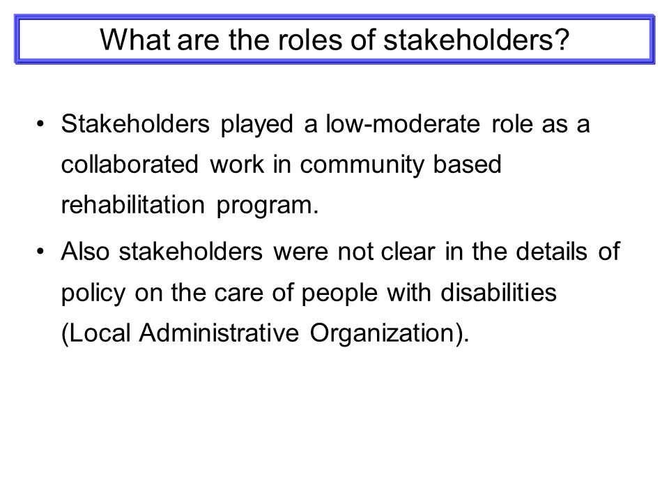 roles of stakeholders Cross-cutting tool stakeholder analysis october 2005  of stakeholders will be engaged in different ways in the various stages of the project, from gathering.