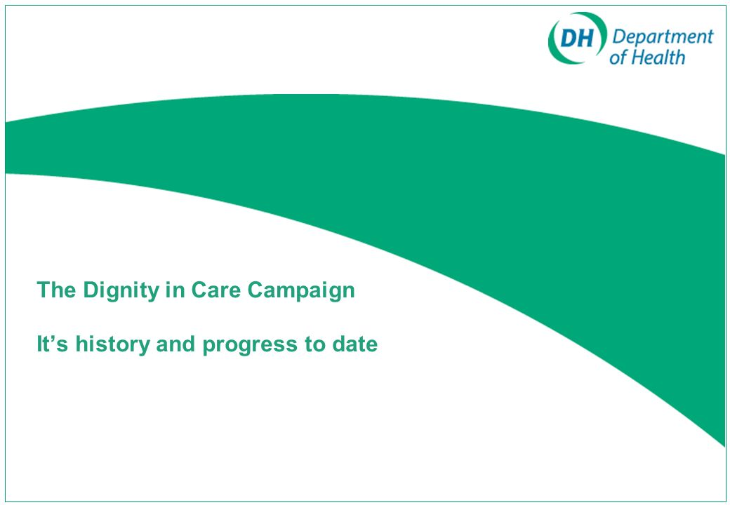 The Dignity in Care Campaign It's history and progress to date