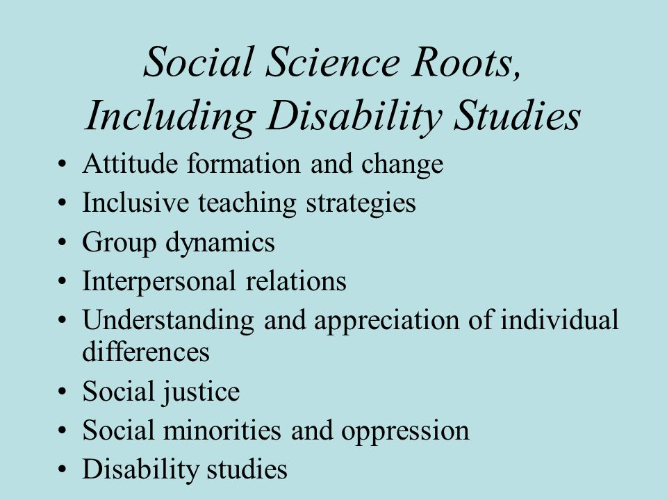 research in social science and disability History of the social model of disability  people with physical and psychological impairments have been represented in many ways by western society over the years – as holy, special, and unfortunately also in many less respectful ways.