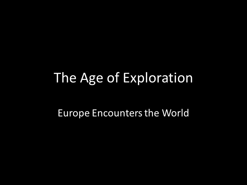 The World Made New Why The Age Of Exploration Happened: YEAR 8: Term 1 Review Of Middle Ages End Of Middle Ages