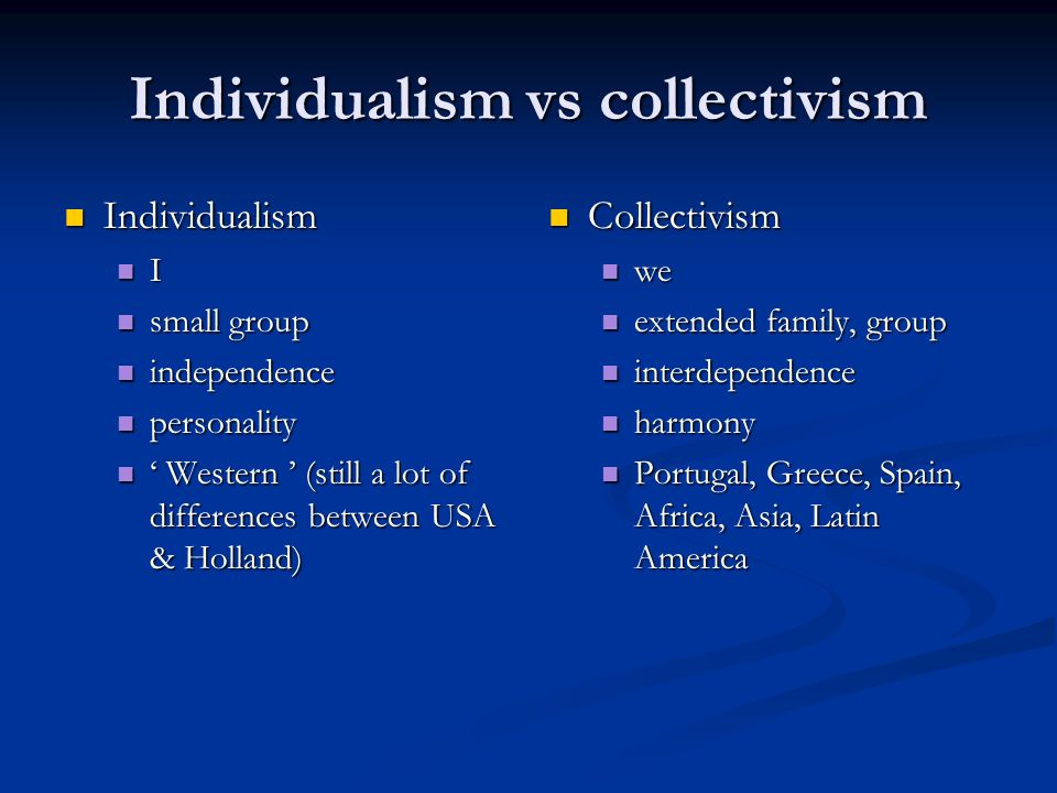 individualism vs collectivisim which one Understanding the individualism-collectivism cleavage and its effects: lessons from cultural psychology how does one define individualism and collectivism.