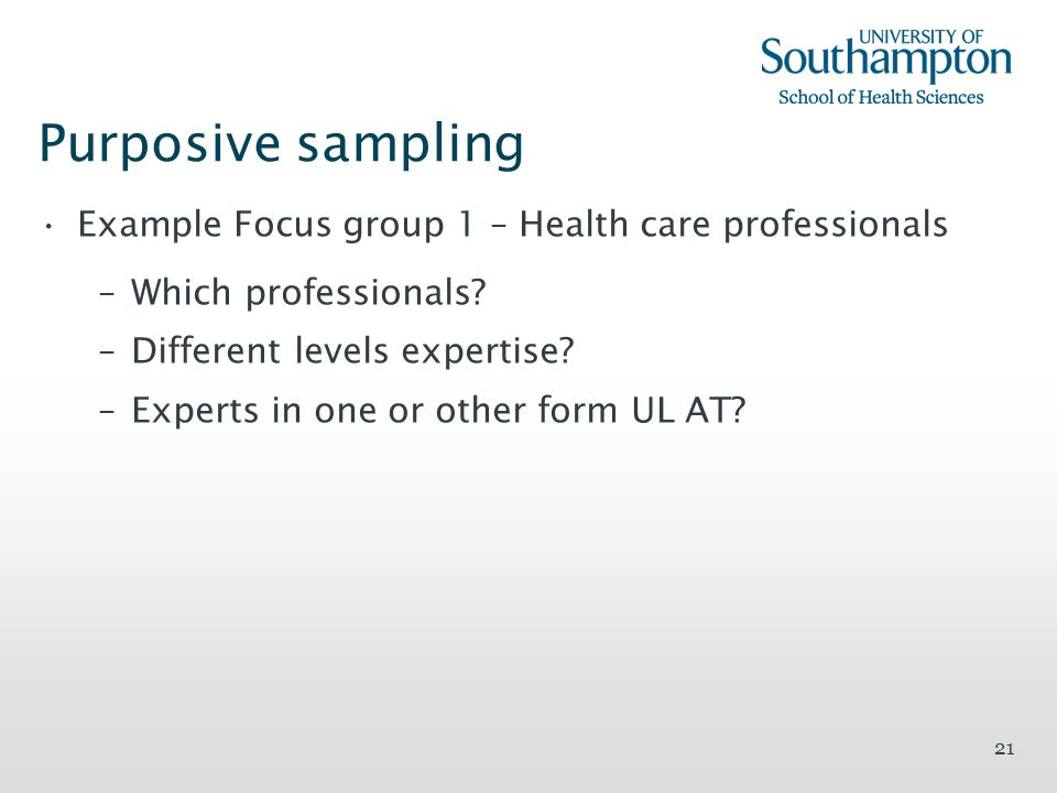 Purposive sampling Example Focus group 1 – Health care professionals