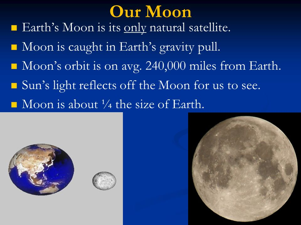 """the moon is the only natural satellite of earth Earth's moon is the only moon in the solar system that has a stationary, nearly """"perfect"""" circular orbit it's a fact that the moon does not spin like a natural celestial body in other words, our moon does not share any characteristics with other moons found in our solar system."""