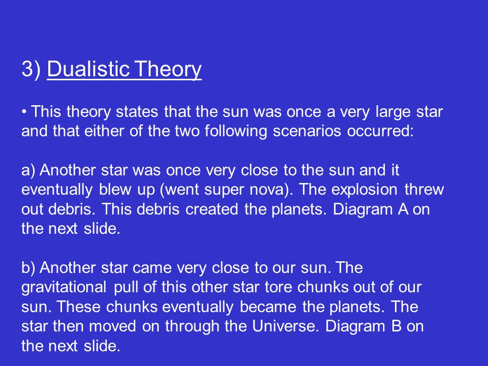 3) Dualistic Theory This theory states that the sun was once a very large star and that either of the two following scenarios occurred: