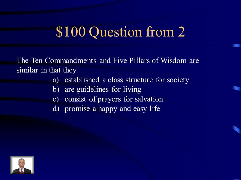 $100 Question from 2 The Ten Commandments and Five Pillars of Wisdom are similar in that they. established a class structure for society.