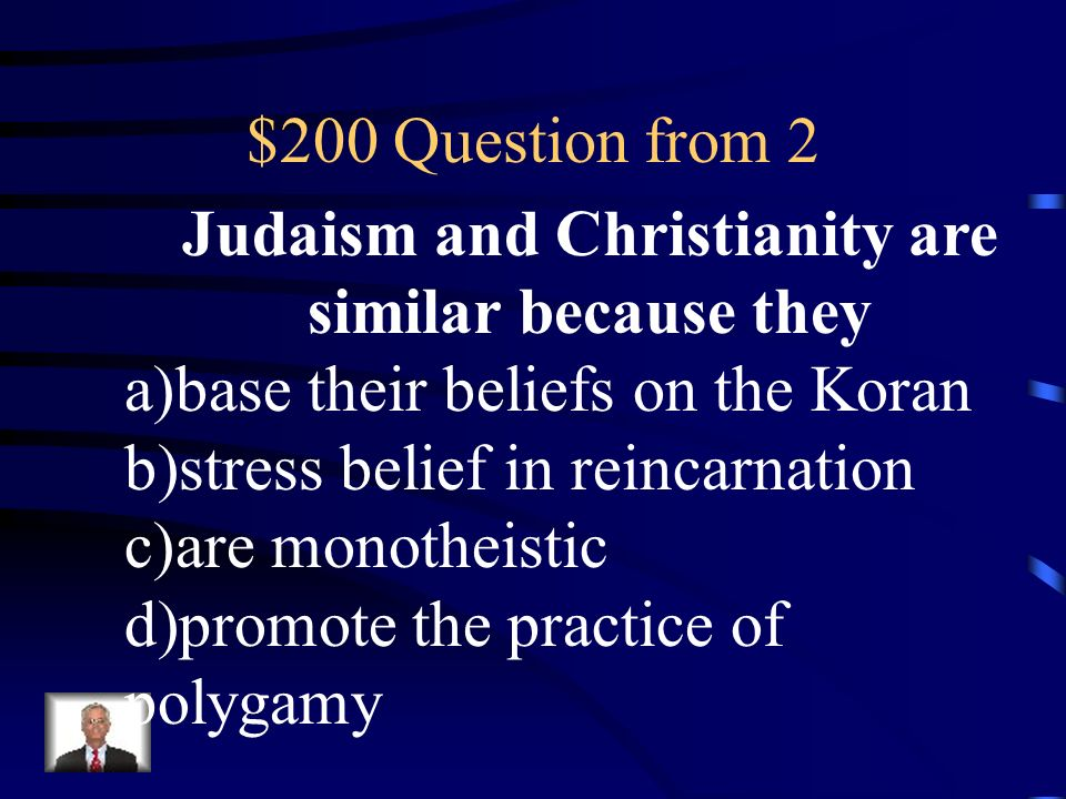 Judaism and Christianity are similar because they