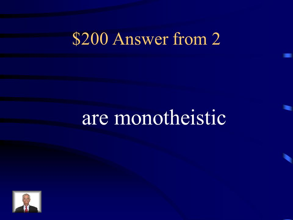 $200 Answer from 2 are monotheistic