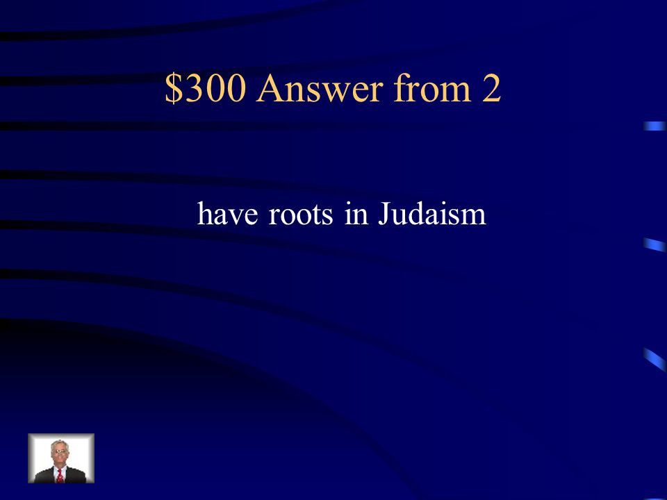 $300 Answer from 2 have roots in Judaism
