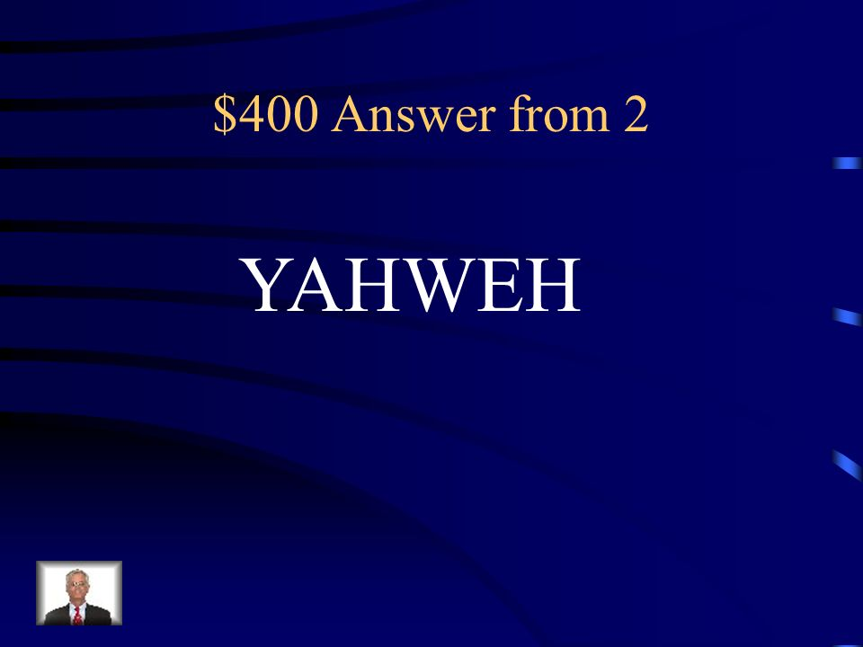 $400 Answer from 2 YAHWEH