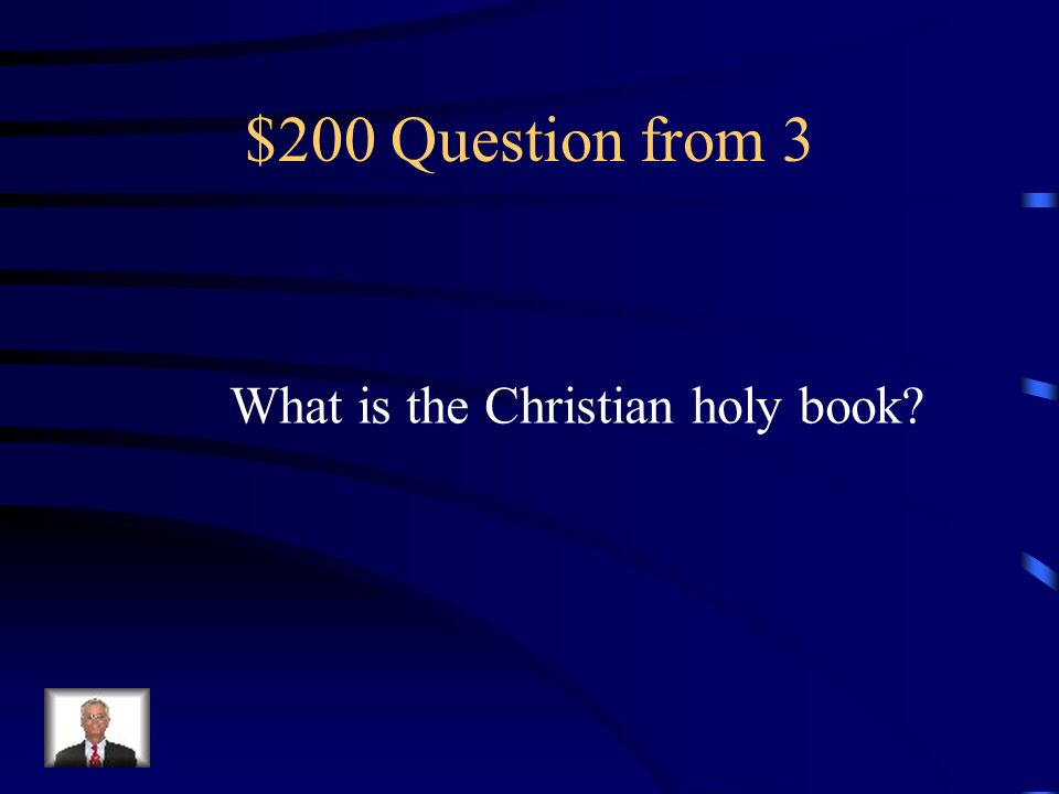 $200 Question from 3 What is the Christian holy book