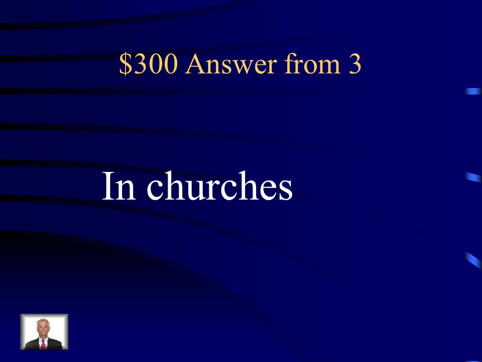 $300 Answer from 3 In churches