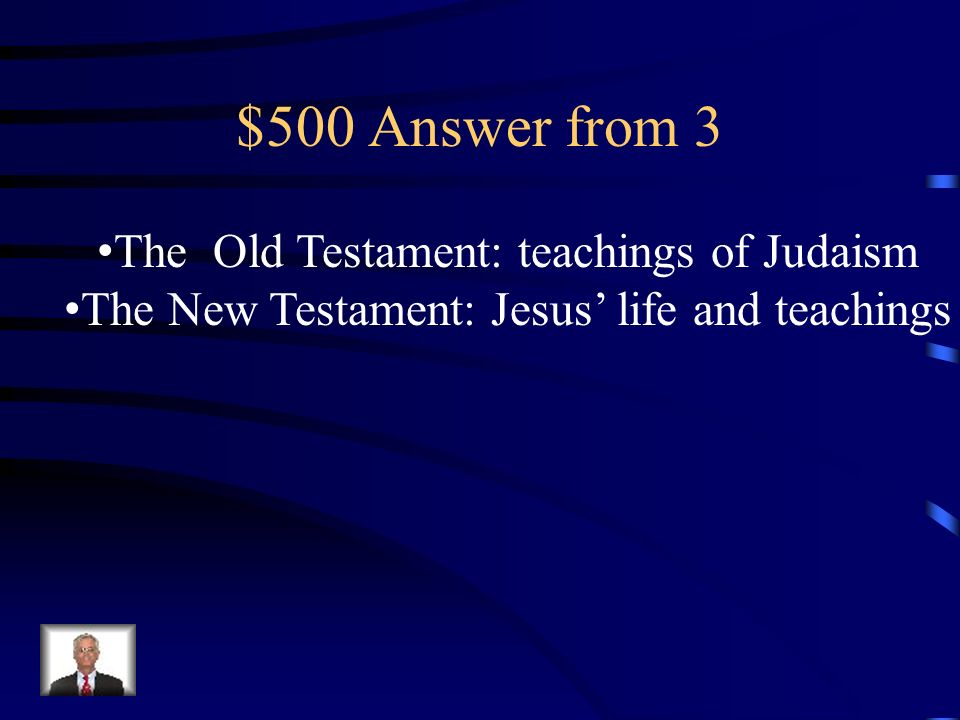 $500 Answer from 3 The Old Testament: teachings of Judaism