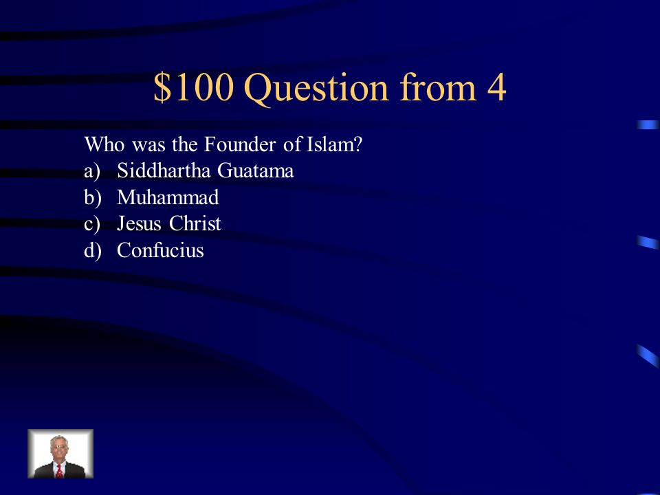$100 Question from 4 Who was the Founder of Islam Siddhartha Guatama