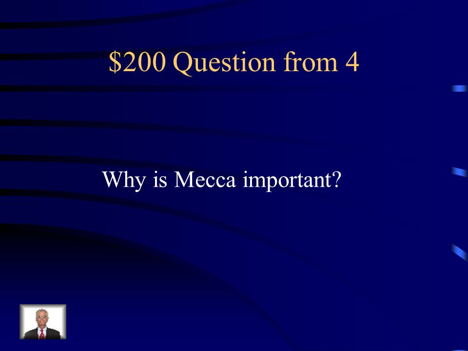$200 Question from 4 Why is Mecca important