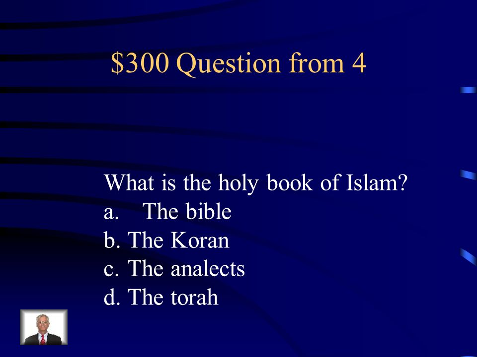 $300 Question from 4 What is the holy book of Islam The bible