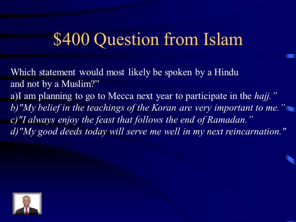 $400 Question from Islam Which statement would most likely be spoken by a Hindu. and not by a Muslim
