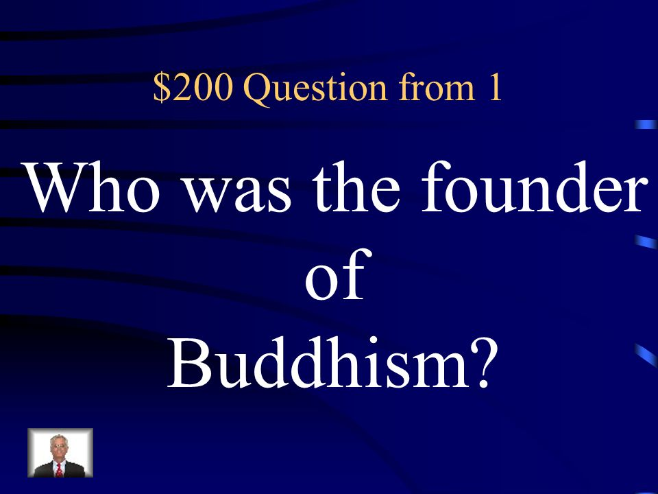 $200 Question from 1 Who was the founder of Buddhism
