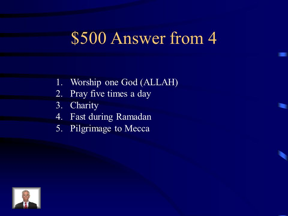 $500 Answer from 4 Worship one God (ALLAH) Pray five times a day