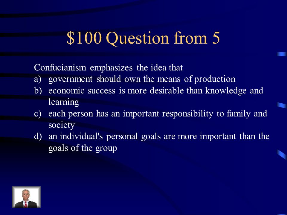 $100 Question from 5 Confucianism emphasizes the idea that