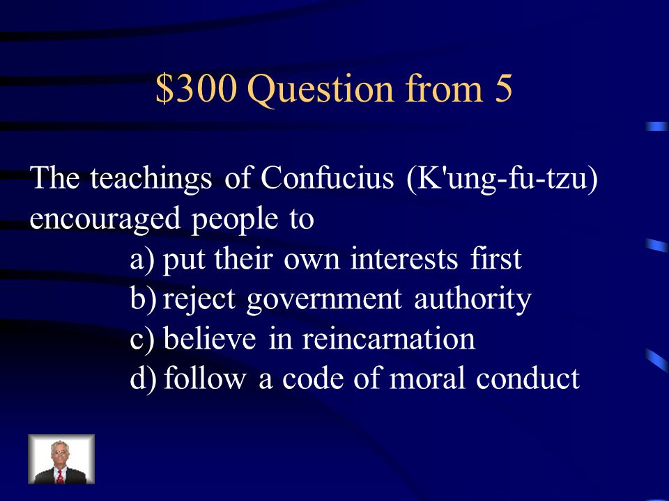 $300 Question from 5 The teachings of Confucius (K ung-fu-tzu) encouraged people to. put their own interests first.