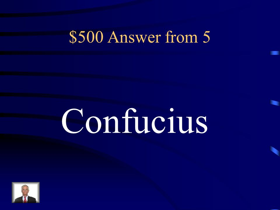 $500 Answer from 5 Confucius