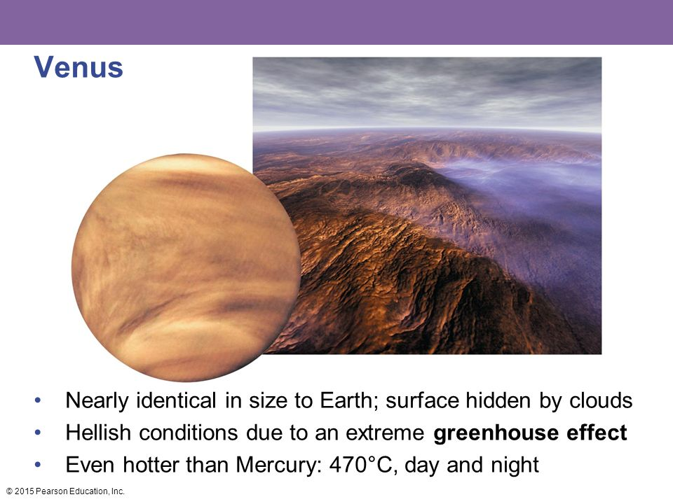 Venus Nearly identical in size to Earth; surface hidden by clouds