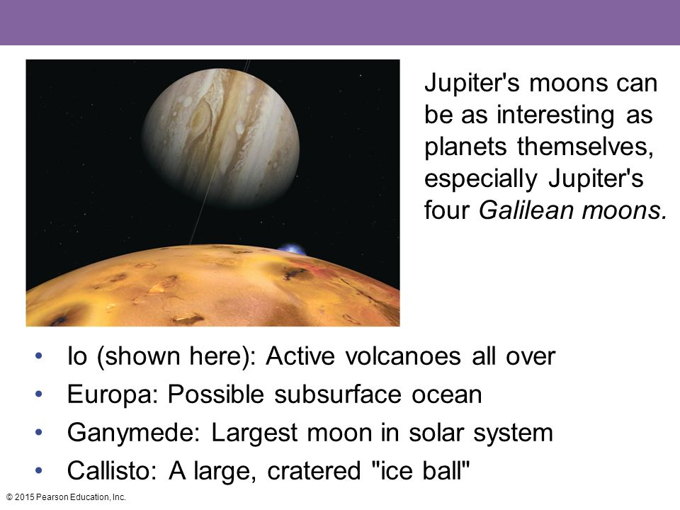 Io (shown here): Active volcanoes all over