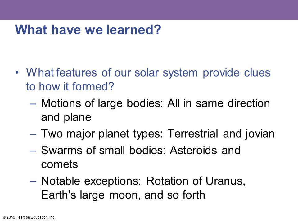 What have we learned What features of our solar system provide clues to how it formed Motions of large bodies: All in same direction and plane.
