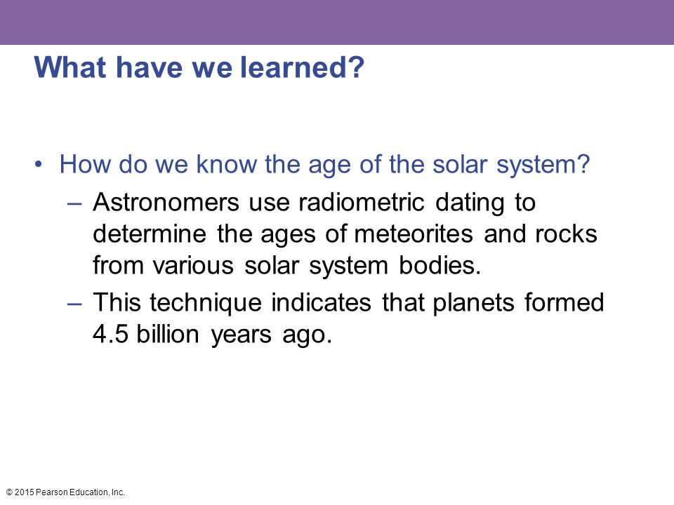 What have we learned How do we know the age of the solar system