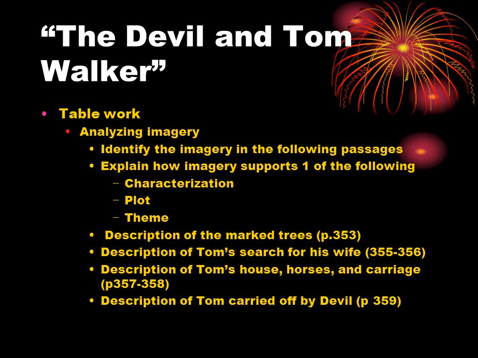 """the devil and tom walker examples of romanticism The devil and tom walker and romanticism - washington irving's """"the devil and tom walker"""" includes great examples of romanticism, such as symbols in nature having links to the supernatural, the importance of the inner nature, and the emphasis of the individual in the story, tom walker is a selfish man who cares."""
