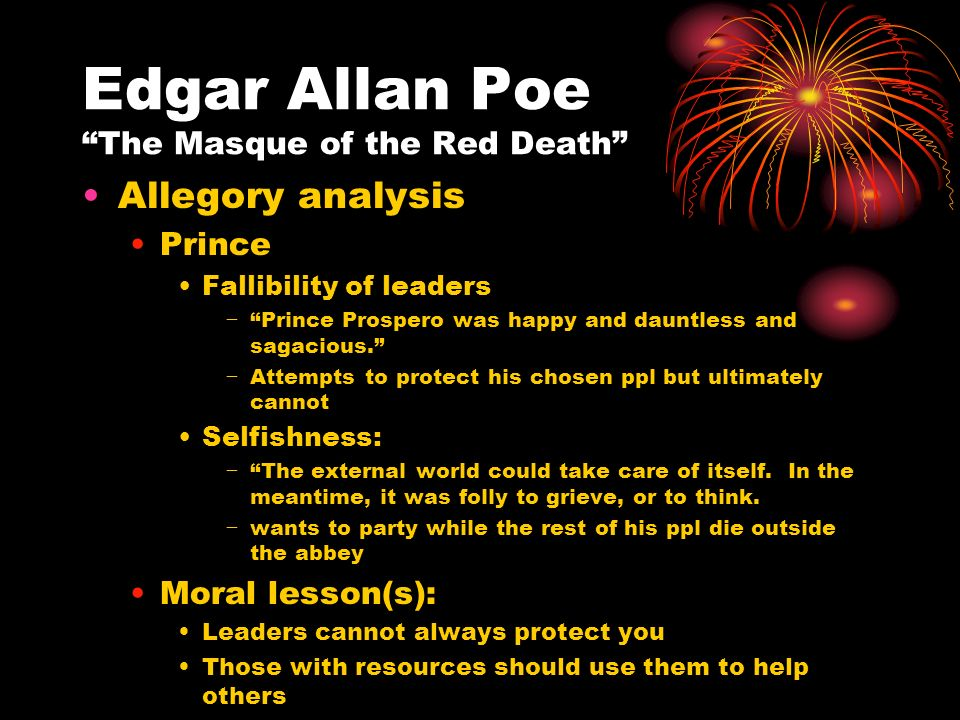 "poes use of symbolism in the story of prince prespero The use of symbols in the masque of the red death essay the use of symbols in the masque of the red death essay 1122 words 5 pages everyone fears their own death, thus why some people will do anything to escape it in edgar allan poe's short story, ""the masque of the red death"", this fear is experienced by all in the story, a prince named prospero."