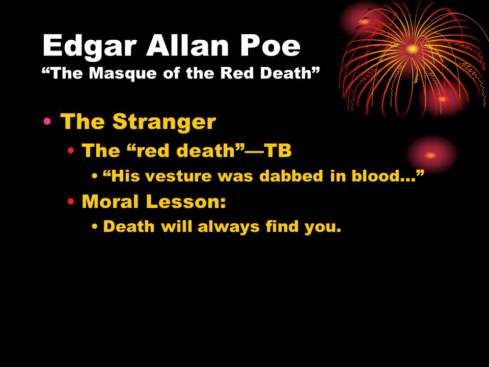 the inevitability of dying in edgar allan poes the masque of the red death Edgar allan poe lived very close to death  in the short story the masque of the red death, death plays a lead symbolic character.