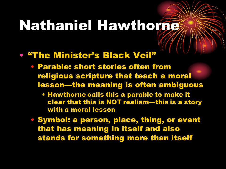 "an analysis of allegory in the ministers black veil by nathaniel hawthorne Nathaniel hawthorne: ""the minister's black veil"" (1836) rené  such is the  effect of nathaniel hawthorne's much-analyzed short story, ""the minister's   certainly the story can be read as an allegory, but hawthorne is no."