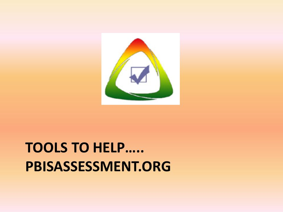 Tools to help….. pbisassessment.org
