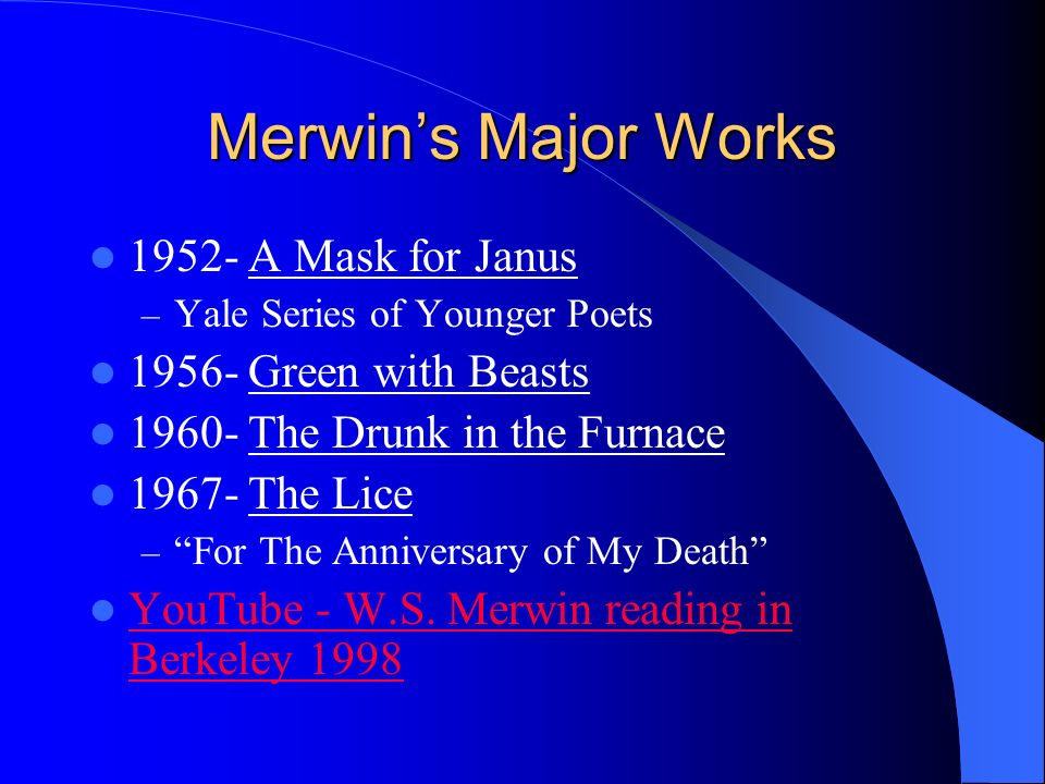 anniversary my death w s merwin Reading: for the anniversary of my death by ws merwin ws merwin (b 1927) is an american poet who became famous as an anti-war poet in the 1960s.
