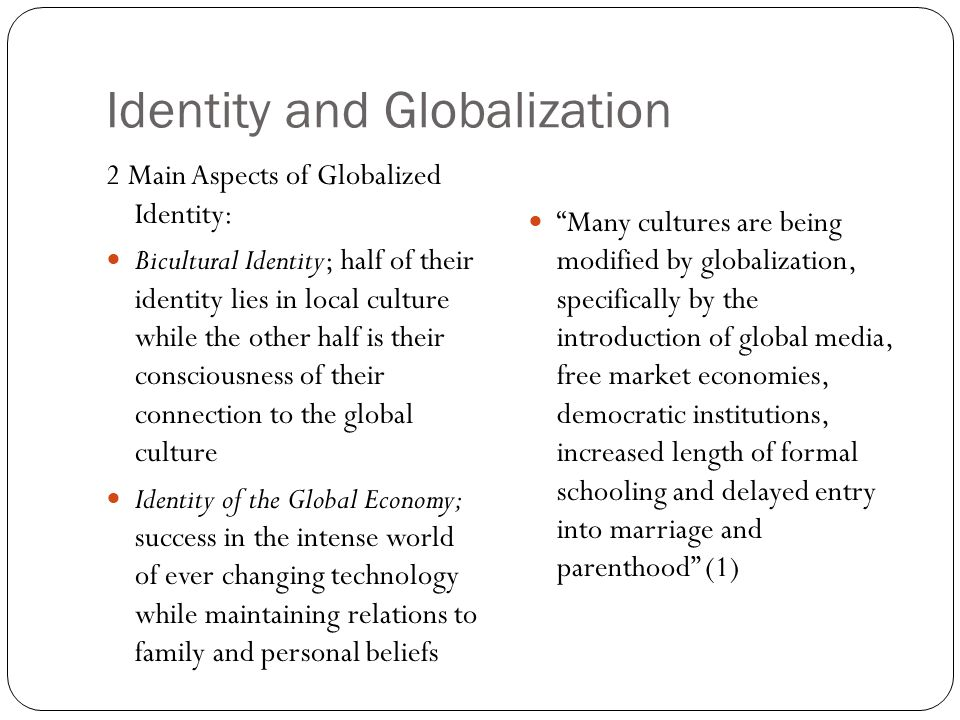 globalisation identity If you read general overviews about globalisation and identity with the mindset of  an anthropologist, there is a chance that you finish with the.