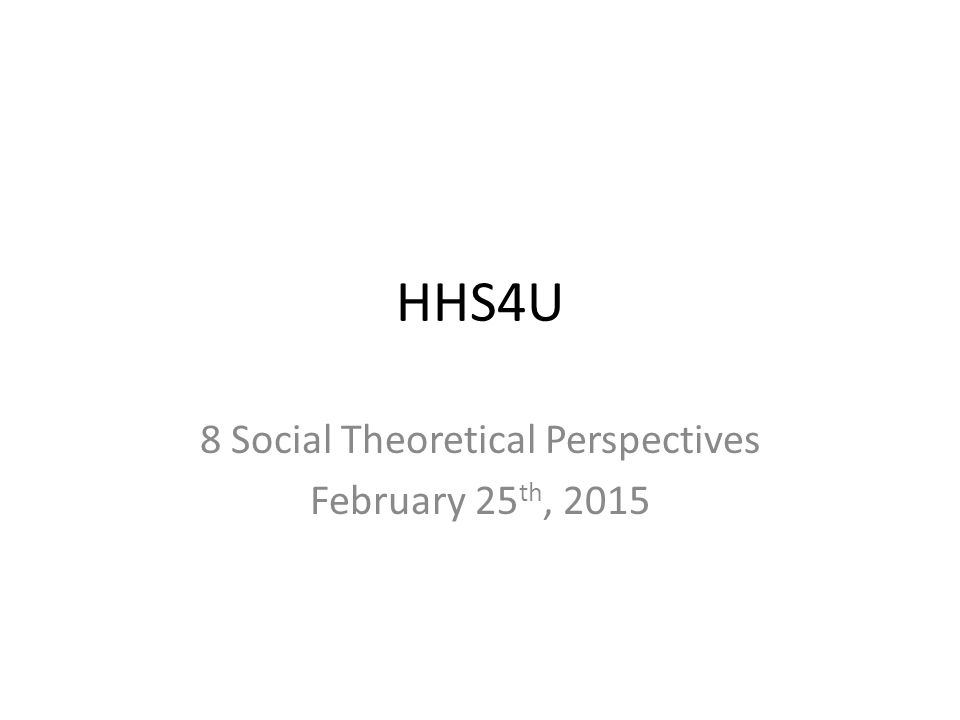 8 Social Theoretical Perspectives February 25th, 2015
