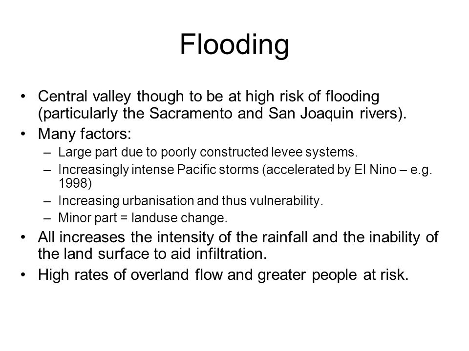Flooding Central valley though to be at high risk of flooding (particularly the Sacramento and San Joaquin rivers).