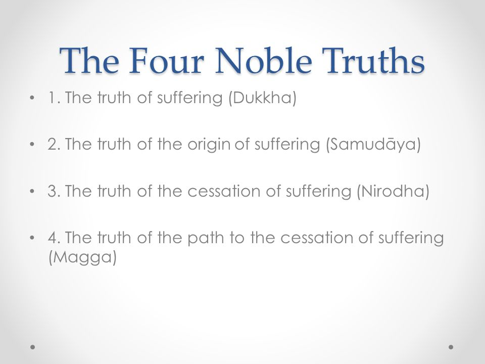 the description of the first noble truth dukkha in buddhism The first noble truth what is the noble truth of suffering birth is suffering, aging is suffering, sickness is suffering, dissociation from the loved is suffering, not to get what one wants is suffering: in short the five categories affected by clinging are suffering.