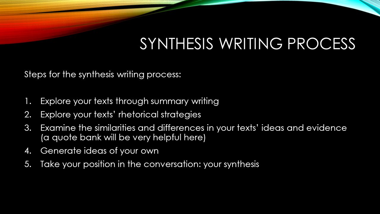 in the essay writing process the synthesizing and drawing They can be the most important components of your application—the essays it's  a chance to add depth to something that is important to you and tell the.