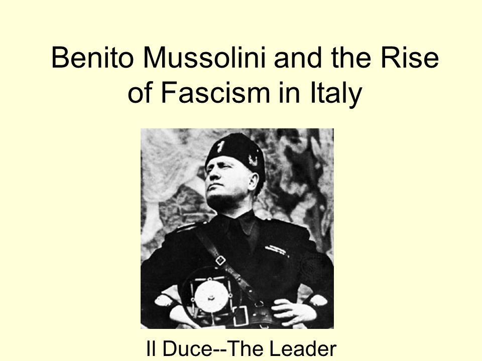 A history of the rise of benito mussolini