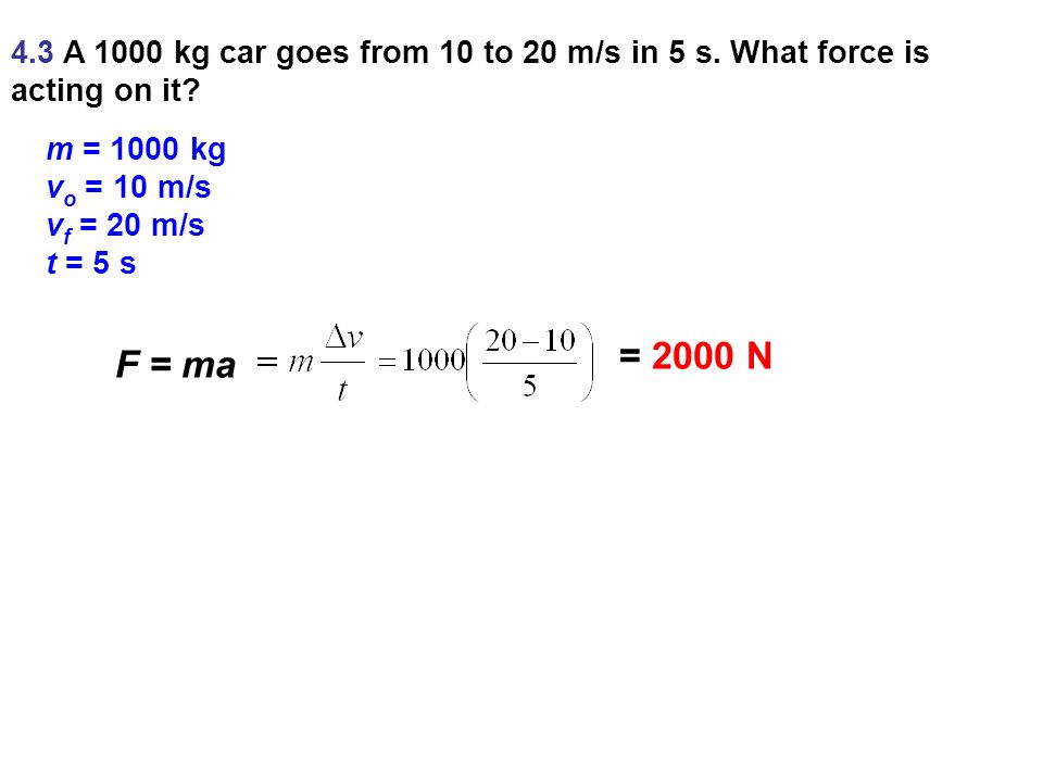 4. 3 A 1000 kg car goes from 10 to 20 m/s in 5 s